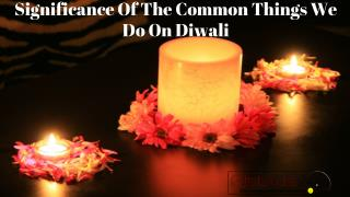Significance of the Common Things we do on Diwali