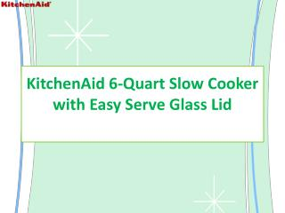 KitchenAid Slow Cooker with Easy Serve Glass Lid & 24-hour programmability