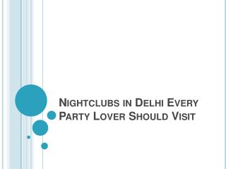 Nightclubs in Delhi Every Party Lover Should Visit