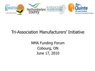 Tri-Association Manufacturers  Initiative  NMA Funding Forum Cobourg, ON  June 17, 2010