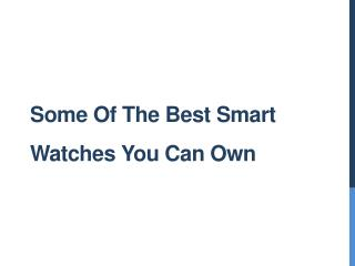 Some Of The Best Smart Watches You Can Own