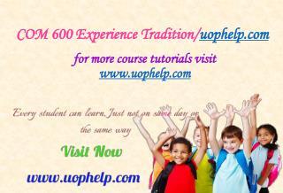 COM 600 Experience Tradition/uophelp.com