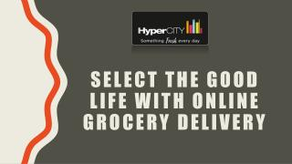 Select the good life with online grocery delivery