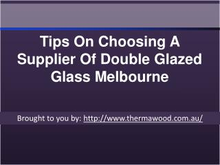 Tips On Choosing A Supplier Of Double Glazed Glass Melbourne