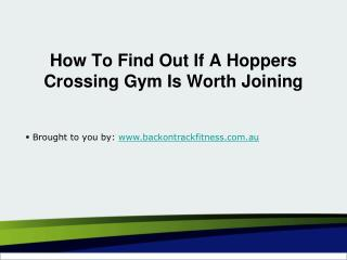 How To Find Out If A Hoppers Crossing Gym Is Worth Joining