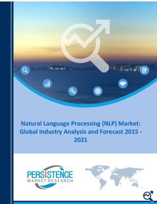 Natural Language Processing (NLP) Market Trends and Competitive Landscape Outlook to 2021
