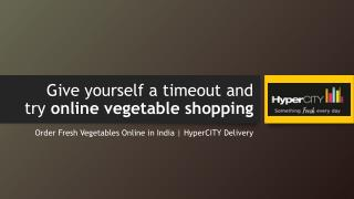 Give yourself a timeout and try online vegetable shopping