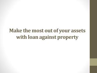 Make the most out of your assets with loan against property