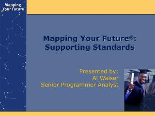 Mapping Your Future : Supporting Standards