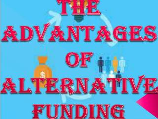The Advantages Of Alternative Funding