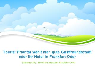 Tourist Priorität wählt man gute Gastfreundschaft oder ihr Hotel in Frankfurt Oder