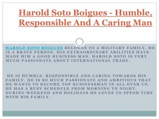 Harold Soto Boigues - Humble, Responsible And A Caring Man