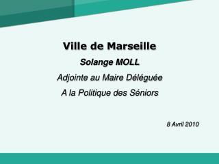 Ville de Marseille Solange MOLL Adjointe au Maire D l gu e A la Politique des S niors