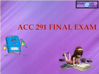 ACC 291 week 5 final exam | ACC 291 Final Exam | Studentehelp