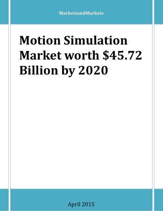 Motion Simulation Market worth $45.72 Billion by 2020