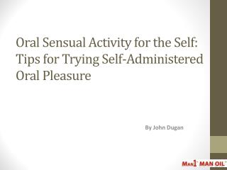 Oral Sensual Activity for the Self: Tips for Trying Self-Administered Oral Pleasure