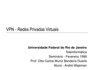Universidade Federal do Rio de Janeiro Teleinform tica Semin rio - Fevereiro 1999 Prof. Otto Carlos Muniz Bandeira Duart