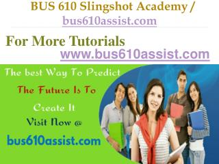 BUS 610  Slingshot Academy / bus610assist.com