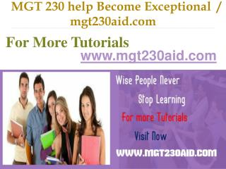 MGT 230 help Become Exceptional  / mgt230aid.com