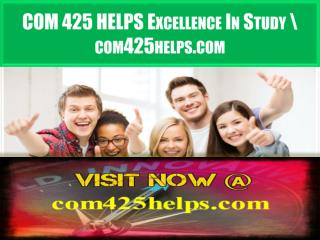 COM 425 HELPS Excellence In Study \  com425helps.com