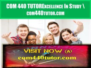 COM 440 TUTOR Excellence In Study \ com440tutor.com
