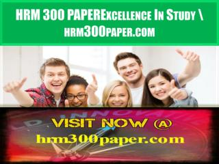 HRM 300 PAPER Excellence In Study \ hrm300paper.com