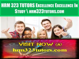HRM 323 TUTORS Excellence In Study \ hrm323tutors.com