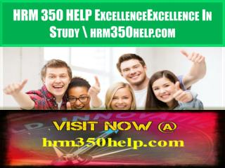 HRM 350 HELP Excellence In Study \ hrm350help.com