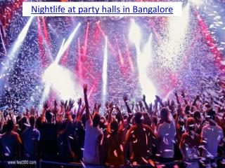 Nightlife at party halls in Bangalore