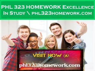 PHL 323 HOMEWORK Excellence In Study \ phl323homework.com