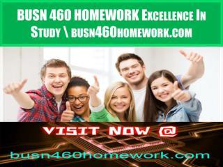 BUSN 460 HOMEWORK Excellence In Study \ busn460homework.com
