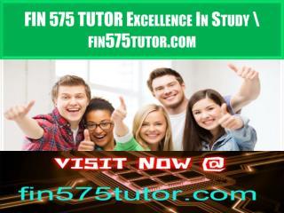 FIN 575 TUTOR Excellence In Study \ fin575tutor.com