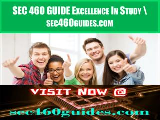 SEC 460 GUIDES Excellence In Study \ sec460guides.com