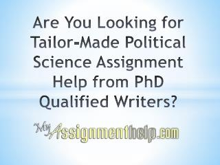 Are You Looking for Tailor-Made Political Science Assignment Help from PhD Qualified Writers?