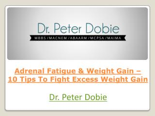 Adrenal Fatigue & Weight Gain � 10 Tips To Fight Excess Weight Gain
