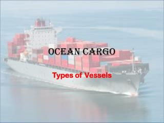 Ocean Cargo - Types of Vessels
