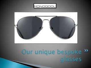 Our lightweight customized glasses