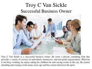 Troy C Van Sickle - Successful Business Owner