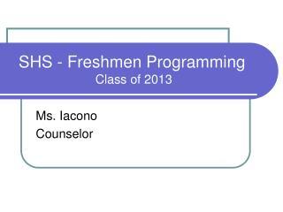 SHS - Freshmen Programming           Class of 2013