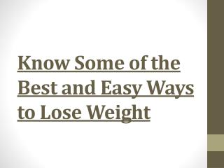 Know Some of the Best and Easy Ways to Lose Weight
