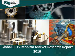Worldwide Industry Expected to witness high growth in CCTV Monitor Market