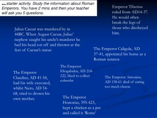 Starter activity. Study the information about Roman Emperors. You have 2 mins and then your teacher will ask you 5 quest