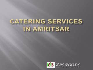 kpsfoods- Caterers in amritsar- catering services in amritsar.pptx
