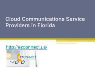 Cloud Communications Service Providers in Florida - Ezconnect.us