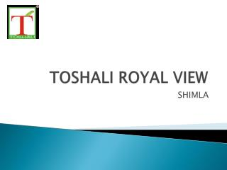 BEST HOTEL IN SHIMLA - TOSHALI ROYAL VIEW RESORT
