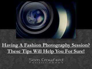 Having A Fashion Photography Session? These Tips Will Help You For Sure!