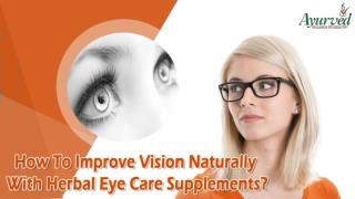 How To Improve Vision Naturally With Herbal Eye Care Supplements?