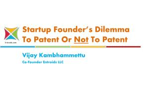 Startup Founder's Dilemma To Patent Or Not To Patent - Entroids