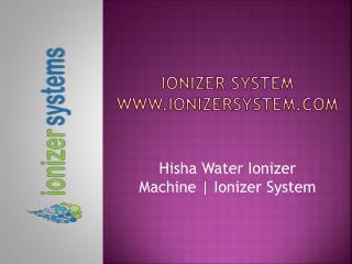 Hisha Water Ionizer Machine | Ionizer System