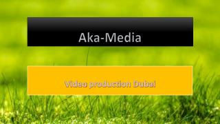 Video production Dubai - AkaMedia